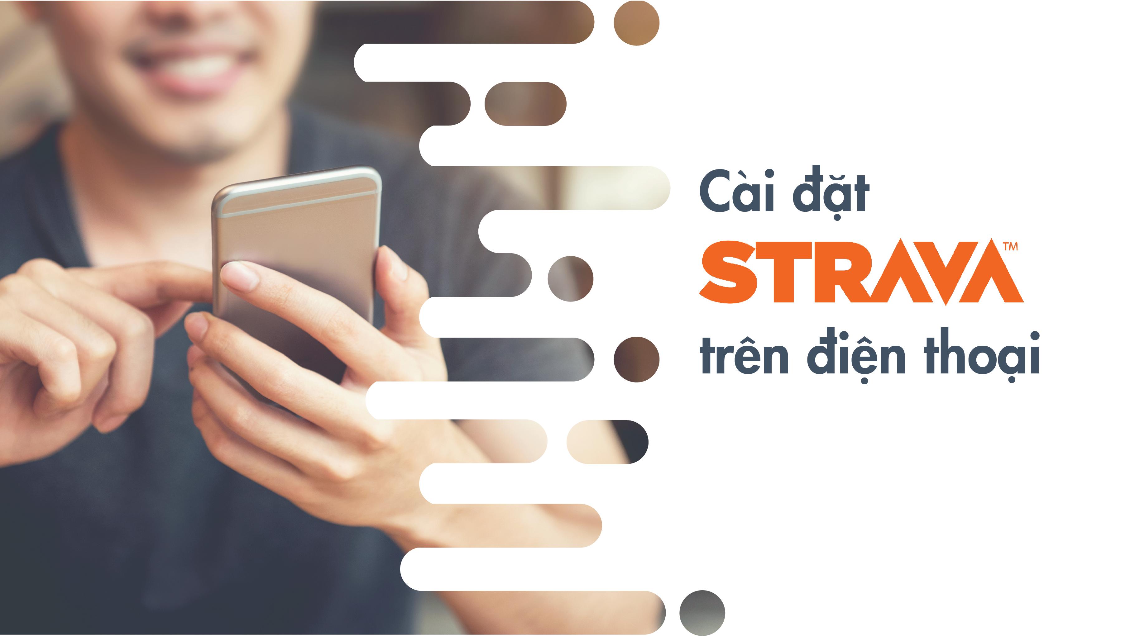 Hướng dẫn cài đặt ứng dụng STRAVA trên điện thoại